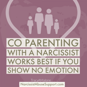 Co-Parenting with a narcissist works best if you show no emotion. - NarcissistAbuseSupport.com