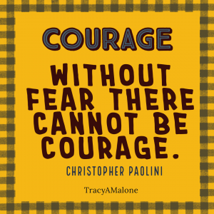 """Courage: """"Without fear there cannot be courage."""" - Christopher Paolini"""