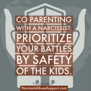 Co-Parenting with a narcissist: Prioritize your battles by safety of the kids. - NarcissistAbuseSupport.com