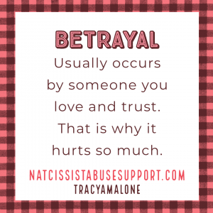 Betrayal - Usually occurs by someone you love and trust. That is why it hurts so much. - NarcissistAbuseSupport.com
