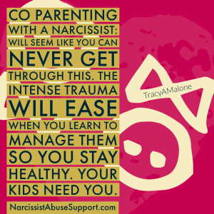 Co-parenting with a narcissist: Will seem like you can never get through this. The intense trauma will ease when you learn to manage them so you stay healthy. Your kids need you - NarcissistAbuseSupport.com