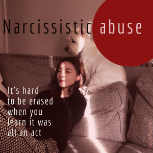 Narcissistic abuse: It's hard to be erased when you learn it was all an act.
