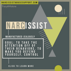 Narcissist Manufactured Jealousy - Goal: To take the attention off of their behaviors, to make you defend yourself, control. NarcissistAbuseSupport.com