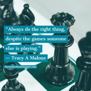 Always do the right thing, despite the games someone else is playing - Tracy A Malone, NarcissistAbuseSupport.com