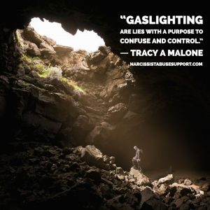 Gaslighting are lies with a purpose to confuse and control. -Tracy A Malone, NarcissistAbuseSupport.com