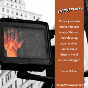 Intuition - Once you have had a narcissist in your life, you must develop your intuition and learn to listen to it and act accordingly. -Tracy A Malone, NarcissistAbuseSupport.com