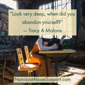 Look very deep, when did you abandon yourself? - Tracy A Malone, NarcissistAbuseSupport.com