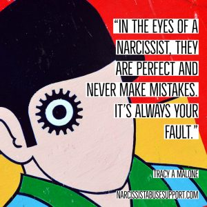 In the eyes of a narcissist, they are perfect and never make mistakes. It's always your fault. -Tracy A Malone, NarcissistAbuseSupport.com