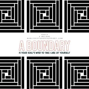 A boundary is your soul's wish to take care of yourself. -Tracy A Malone, NarcissistAbuseSupport.com