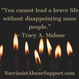 You cannot lead a brave life without disappointing some people. - Tracy A Malone, NarcissistAbuseSupport.com