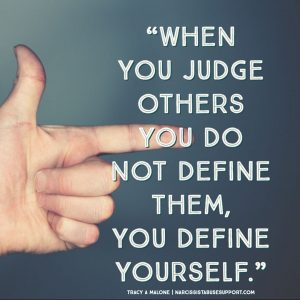 When you judge others you do not define them, you define yourself. - Tracy A Malone, NarcissistAbuseSupport.com