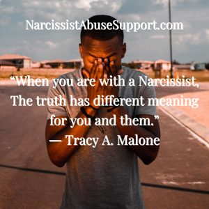 When you are with a narcissist, the truth has different meaning for you and them. -Tracy A Malone, NarcissistAbuseSupport.com