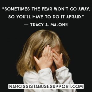 Sometimes the fear won't go away, so you'll have to do it afraid. -Tracy A Malone, NarcissistAbuseSupport.com