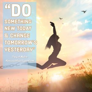 Do something new today & change tomorrow's yesterday. - Tracy A Malone, NarcissistAbuseSupport.com