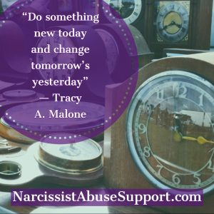 Do something new today and change tomorrow's yesterday. -Tracy A Malone, NarcissistAbuseSupport.com