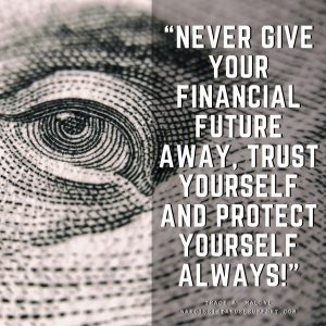 """""""Never give your financial future away, trust yourself and protect yourself always!"""" - Tracy A Malone, NarcissistAbuseSupport.com"""