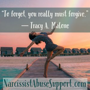 To forget, you really must forgive. - Tracy A Malone, NarcissistAbuseSupport.com