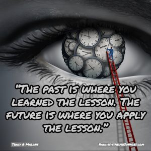 The past is where you learned to lesson. The future is where you apply the lesson. -Tracy A Malone, NarcissistAbuseSupport.com