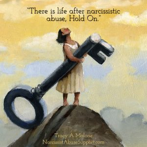 There is life after narcissistic abuse, hold on. -Tracy A Malone, NarcissistAbuseSupport.com