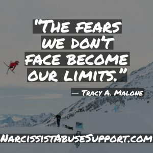 The fears we don't face become out limits. -Tracy A Malone, NarcissistAbuseSupport.com