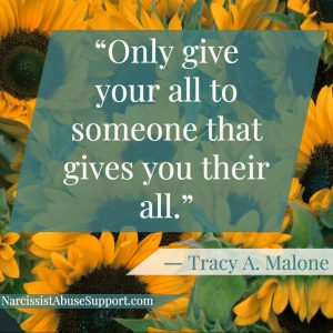 Only give your all to someone that gives you their all. -Tracy A Malone, NarcissistAbuseSupport.com