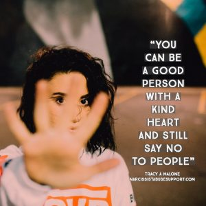 You can be a good person with a kind heart and still say no to people. - Tracy A Malone, NarcissistAbuseSupport.com