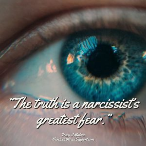 The truth is a narcissist's greatest fear. -Tracy A Malone, NarcissistAbuseSupport.com