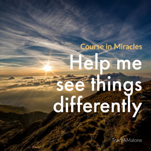 Help me see things differently. - Course in Miracles