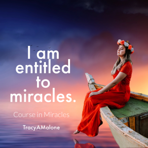 I am entitled to miracles. - Course in Miracles