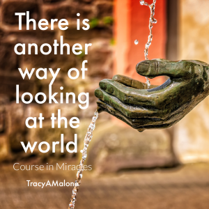 There is another way of looking at the world. - Course in Miracles