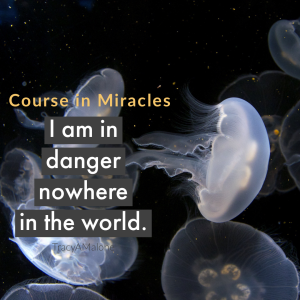 I am in danger nowhere in the world. - Course in Miracles