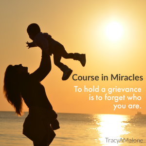 To hold a grievance is to forget who you are. - Course in Miracles