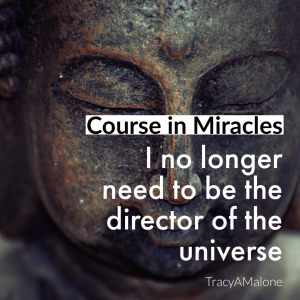 I no longer need to be the director of the universe. - Course in Miracles
