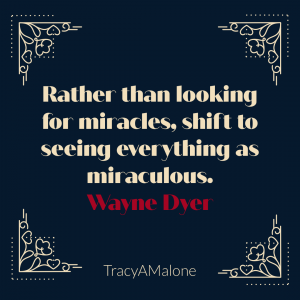 Rather than looking for miracles, shift to seeing everything as miraculous. - Wayne Dyer