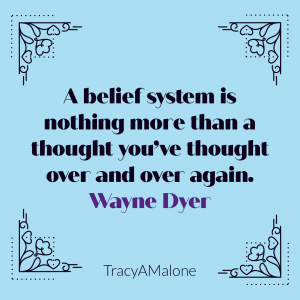 A belief system is nothing more than a thought you've thought over and over again. - Wayne Dyer