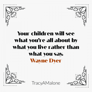 Your children will see what you're all about by what you live rather than what you say. - Wayne Dyer