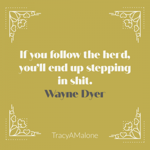 If you follow the herd, you'll end up sleeping in shit. - Wayne Dyer