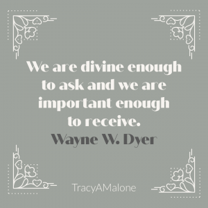 We are divine enough to ask and we are important enough to receive. - Wayne Dyer