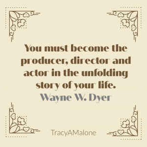 You must become the producer, directore and actor in the unfolding story of your life. - Wayne Dyer