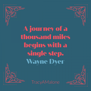 A journey of a thousand miles begins with a single step. - Wayne Dyer
