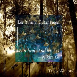 Let it hurt. Let it bleed. Let it heal. Let it go. - Nikita Gill