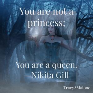You are not a princess; You are a queen. - Nikita Gill