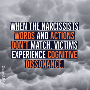 When the narcissists words and actions don't match. Victims experience cognitive dissonance. - Tracy A. Malone