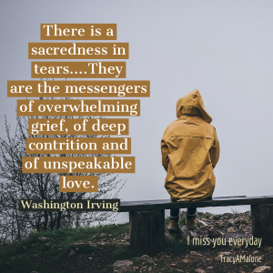 There is a sacredness in tears....They are the messengers of overwhelming grief, of deep contrition and of unspeakable love. - Tracy A. Malone