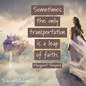 Sometimes the only transportation is a leap of faith. - Margaret Shepard