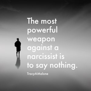 The most powerful weapon against a narcissist is to say nothing. - Tracy A. Malone