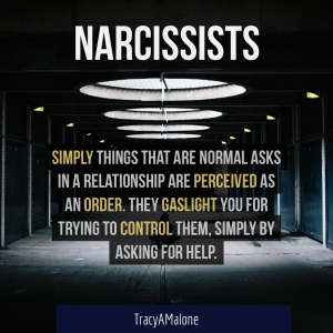 Narcissists - Simply things that are normal asks in a relationship are perceived as an order. They gaslight you for trying to control them, simply by asking for help. - Tracy A. Malone