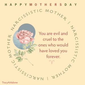 Happy Mother's Day - You are evil and cruel to the ones who would have loved you forever.