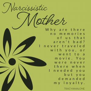 Narcissistic Mother - Why are there no memories of us that aren't bad? I never traveled with you, or went to a movie. You were never there when I needed you, but you demanded loyalty.