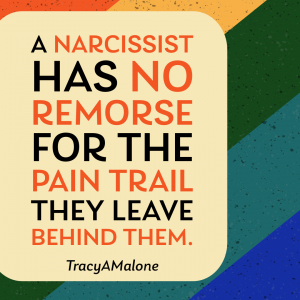 A narcissist has no remorse for the pain trail they leave behind them. - Tracy A. Malone